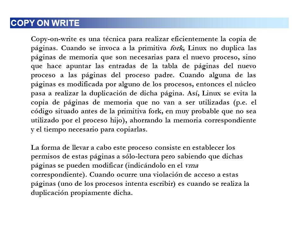 Copy-on-write es una técnica para realizar eficientemente la copia de páginas. Cuando se invoca a la primitiva fork, Linux no duplica las páginas de m
