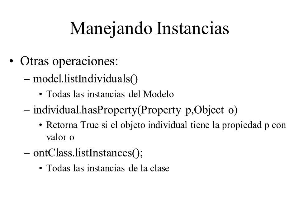 Manejando Instancias Otras operaciones: –model.listIndividuals() Todas las instancias del Modelo –individual.hasProperty(Property p,Object o) Retorna