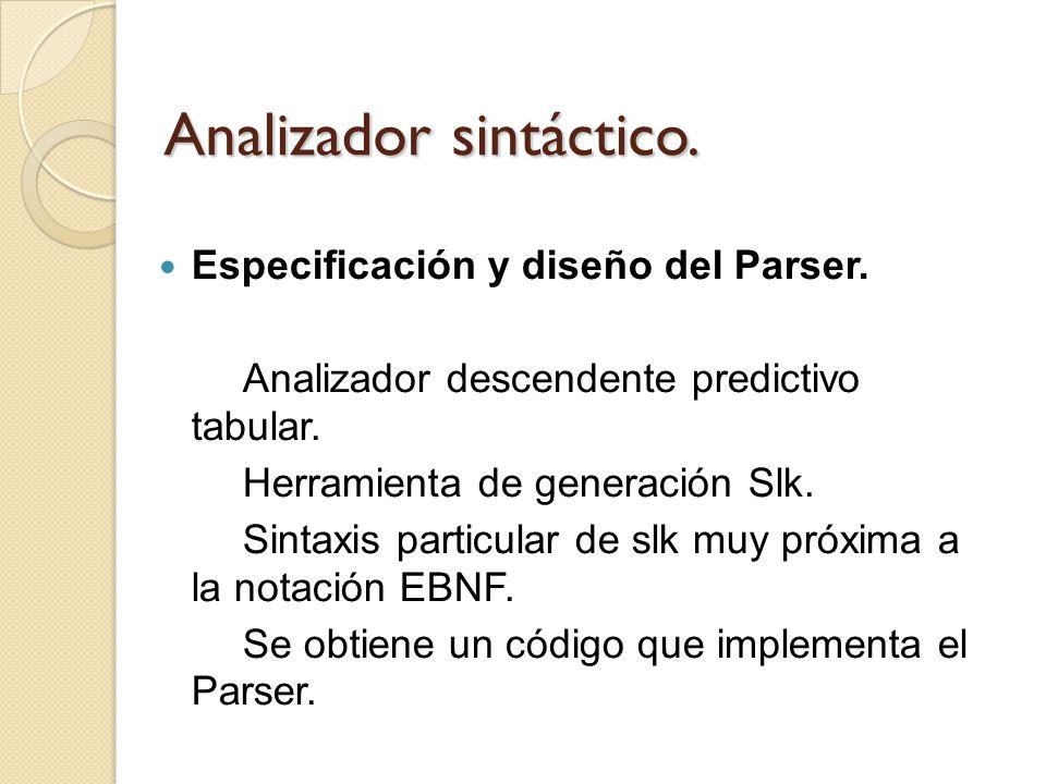 Analizador sintáctico. Especificación y diseño del Parser. Analizador descendente predictivo tabular. Herramienta de generación Slk. Sintaxis particul