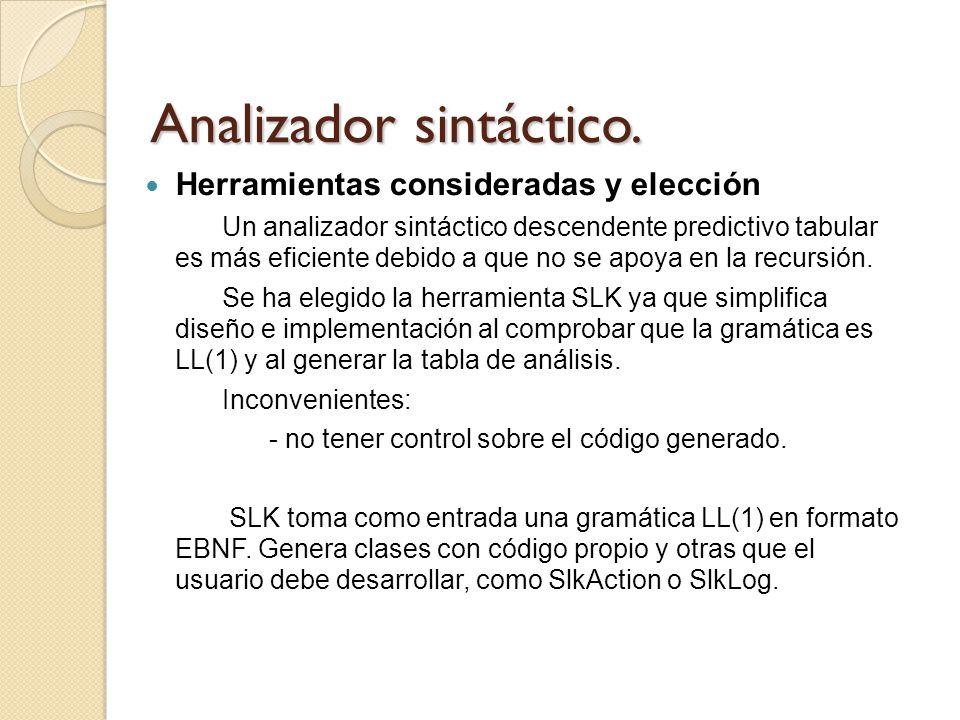 Analizador sintáctico. Herramientas consideradas y elección Un analizador sintáctico descendente predictivo tabular es más eficiente debido a que no s