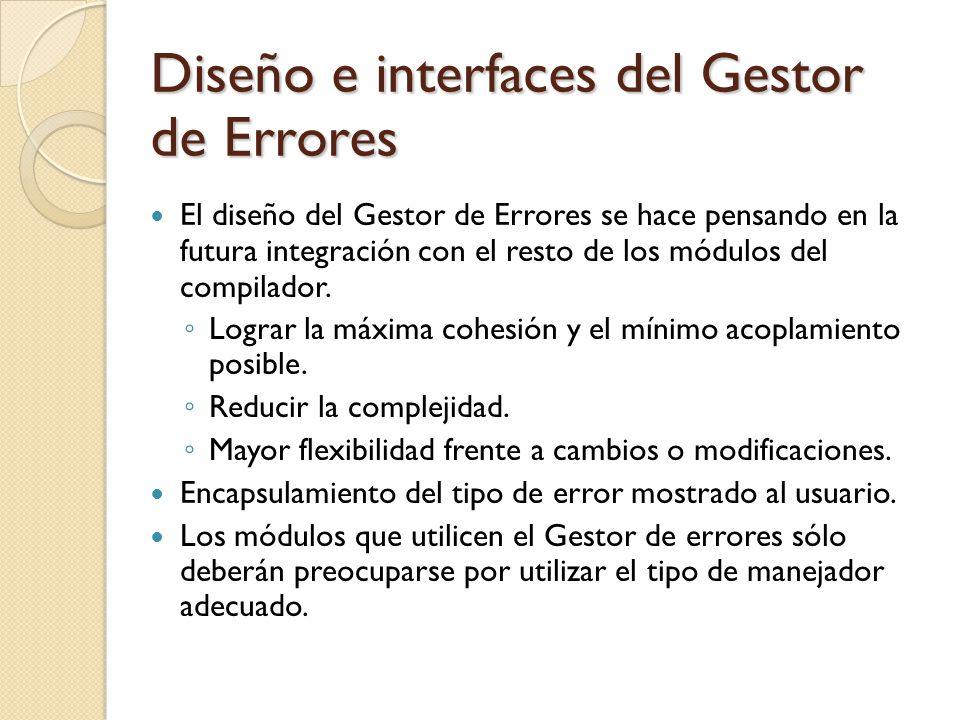 Diseño e interfaces del Gestor de Errores El diseño del Gestor de Errores se hace pensando en la futura integración con el resto de los módulos del co