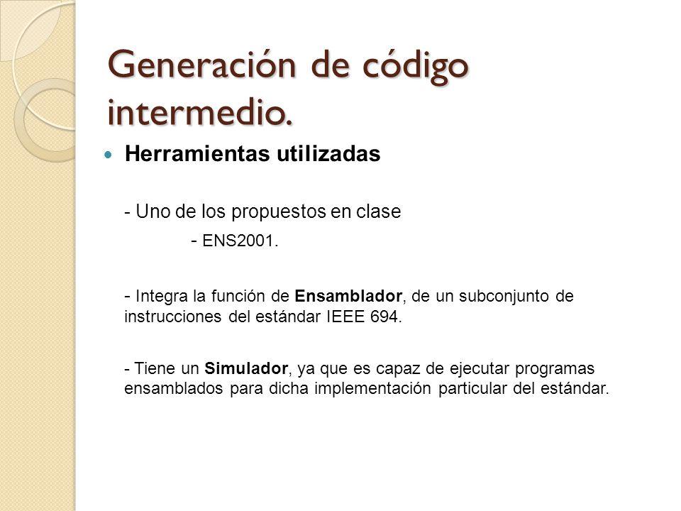 Generación de código intermedio. Herramientas utilizadas - Uno de los propuestos en clase - ENS2001. - Integra la función de Ensamblador, de un subcon