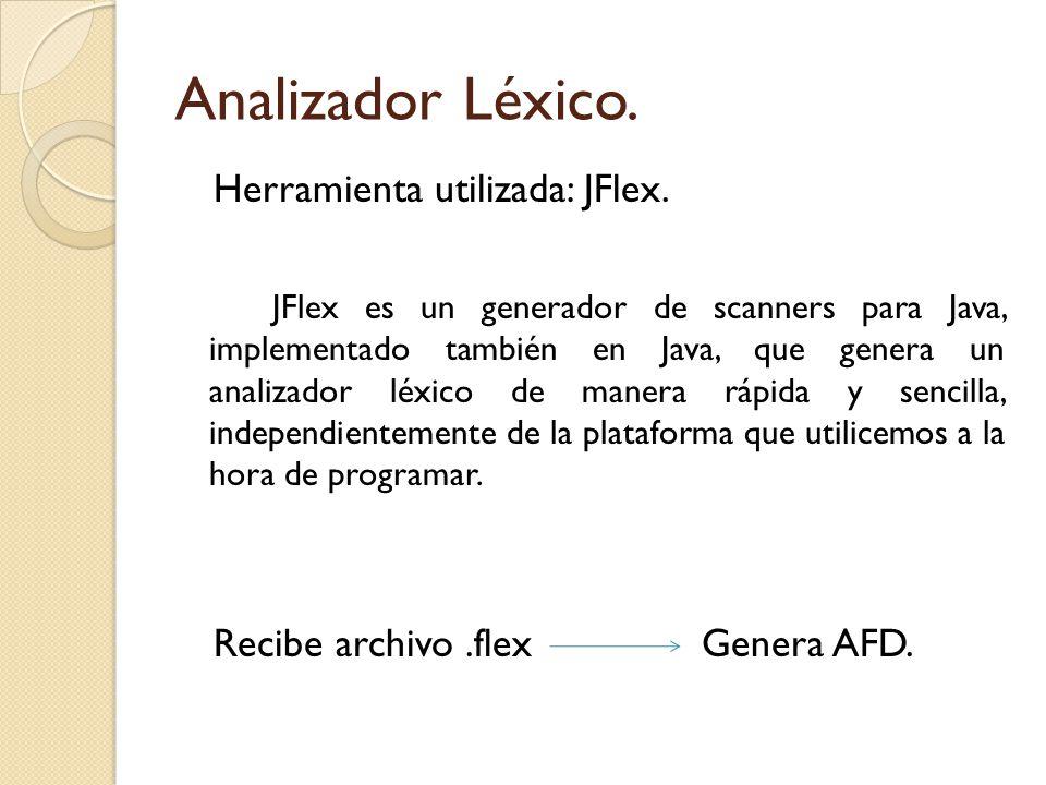 Herramienta utilizada: JFlex. JFlex es un generador de scanners para Java, implementado también en Java, que genera un analizador léxico de manera ráp