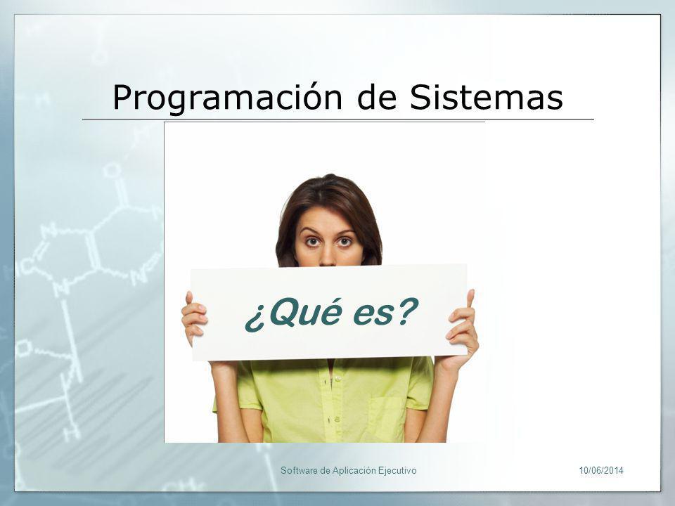 Programación de Sistemas 10/06/2014Software de Aplicación Ejecutivo ¿Qué es?