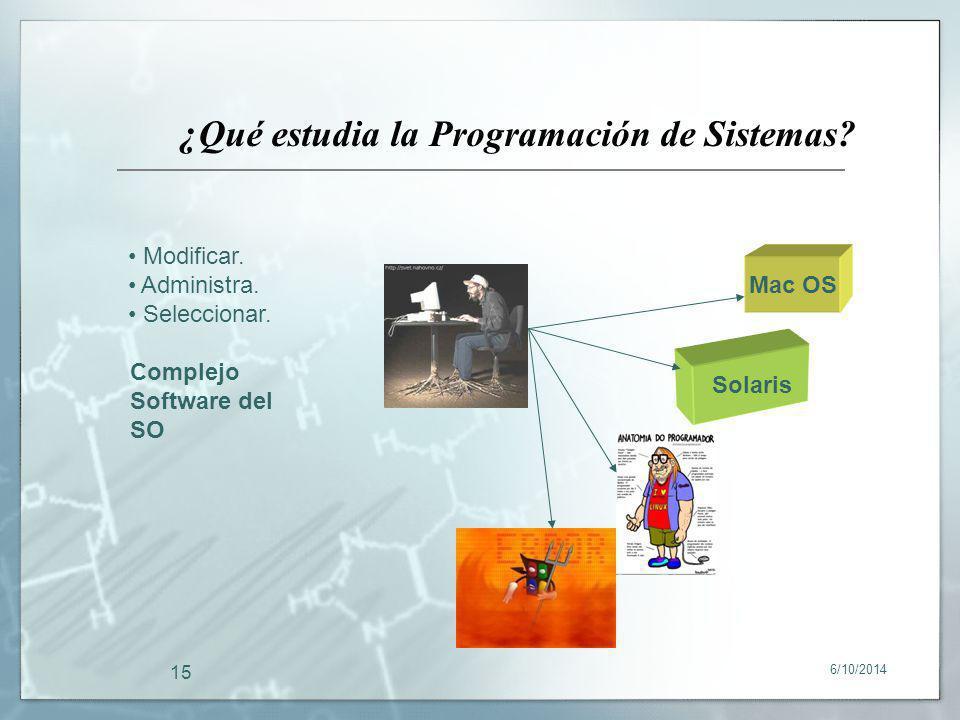 6/10/2014 15 ¿Qué estudia la Programación de Sistemas? Solaris Mac OS Modificar. Administra. Seleccionar. Complejo Software del SO