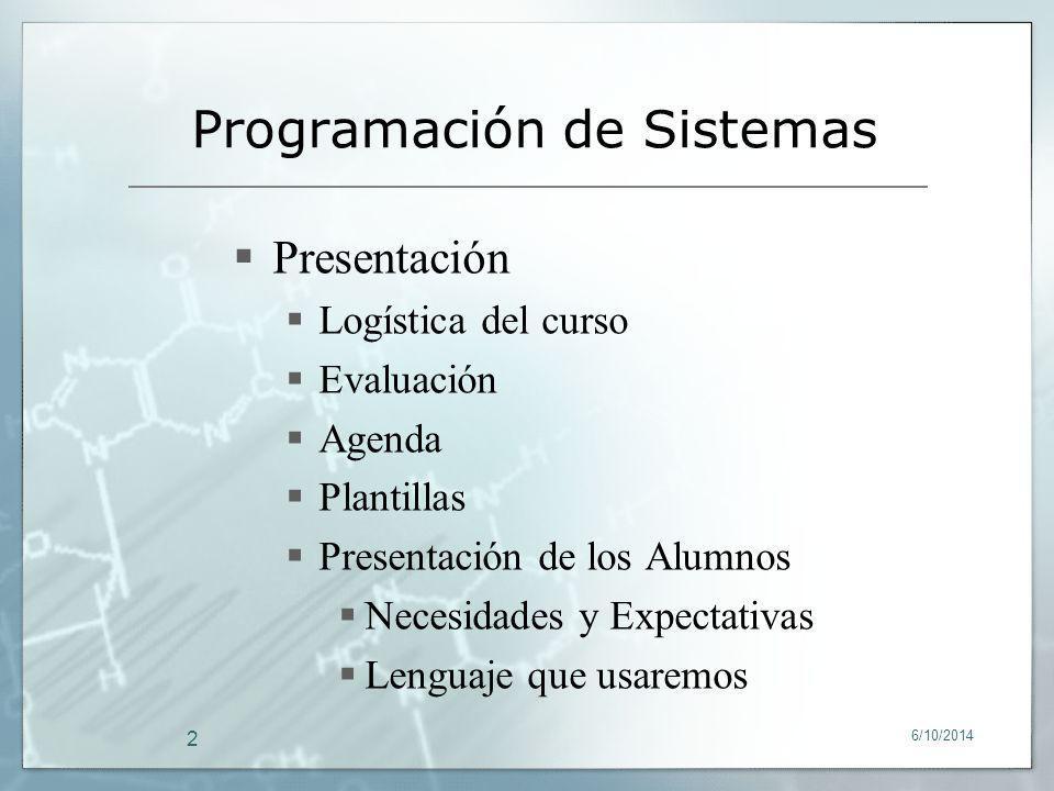 6/10/2014 2 Presentación Logística del curso Evaluación Agenda Plantillas Presentación de los Alumnos Necesidades y Expectativas Lenguaje que usaremos