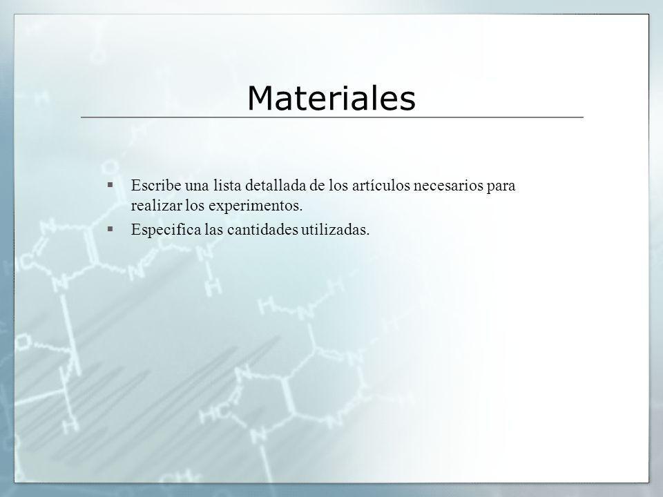 Materiales Escribe una lista detallada de los artículos necesarios para realizar los experimentos. Especifica las cantidades utilizadas.