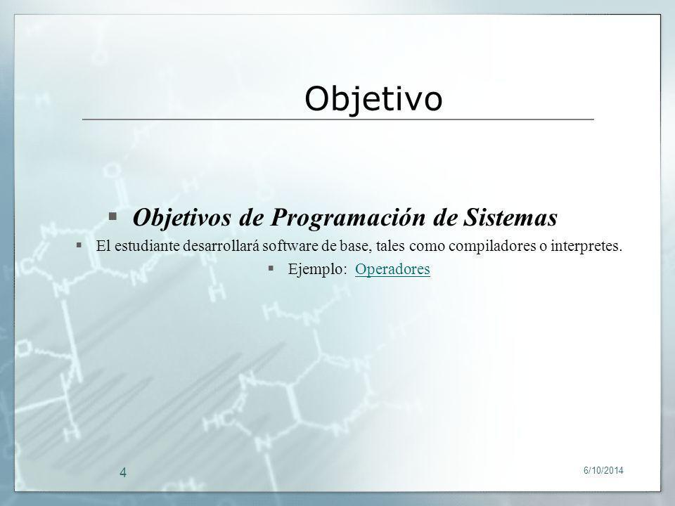 6/10/2014 4 Objetivos de Programación de Sistemas El estudiante desarrollará software de base, tales como compiladores o interpretes. Ejemplo: Operado