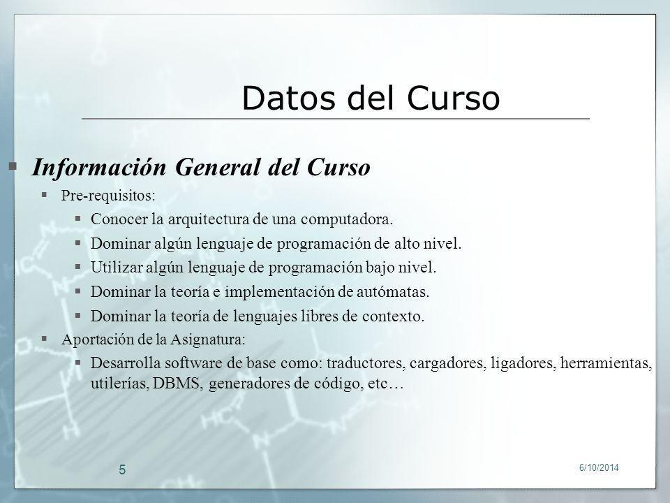 6/10/2014 5 Información General del Curso Pre-requisitos: Conocer la arquitectura de una computadora. Dominar algún lenguaje de programación de alto n