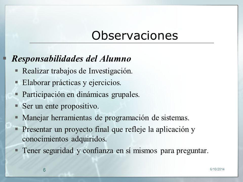 6/10/2014 6 Responsabilidades del Alumno Realizar trabajos de Investigación. Elaborar prácticas y ejercicios. Participación en dinámicas grupales. Ser