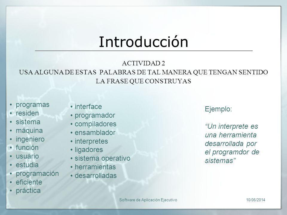 Introducción ACTIVIDAD 2 USA ALGUNA DE ESTAS PALABRAS DE TAL MANERA QUE TENGAN SENTIDO LA FRASE QUE CONSTRUYAS 10/06/2014Software de Aplicación Ejecut