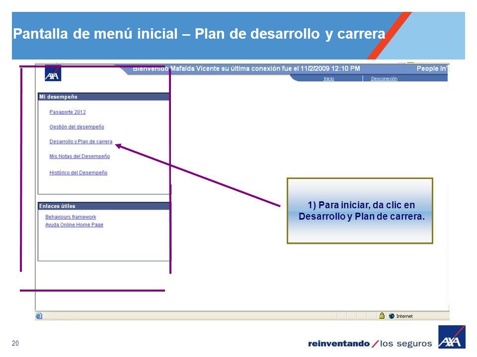 20 Pantalla de menú inicial – Plan de desarrollo y carrera 1) Para iniciar, da clic en Desarrollo y Plan de carrera.
