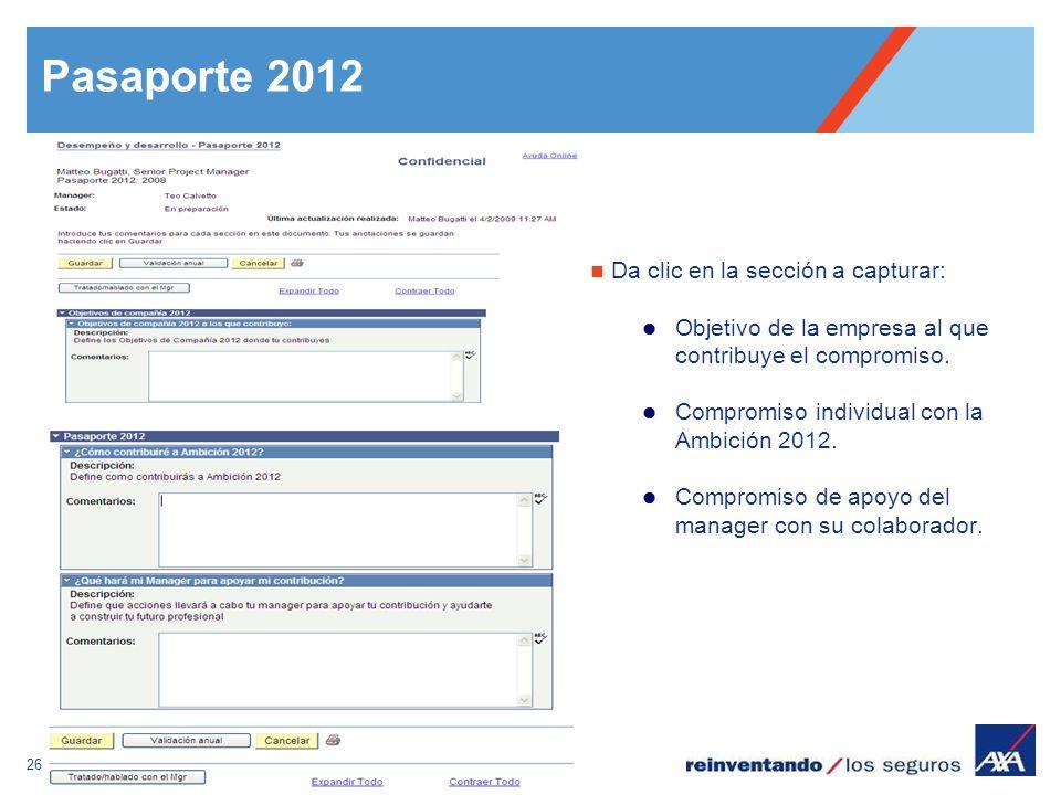 26 Pasaporte 2012 Da clic en la sección a capturar: Objetivo de la empresa al que contribuye el compromiso. Compromiso individual con la Ambición 2012