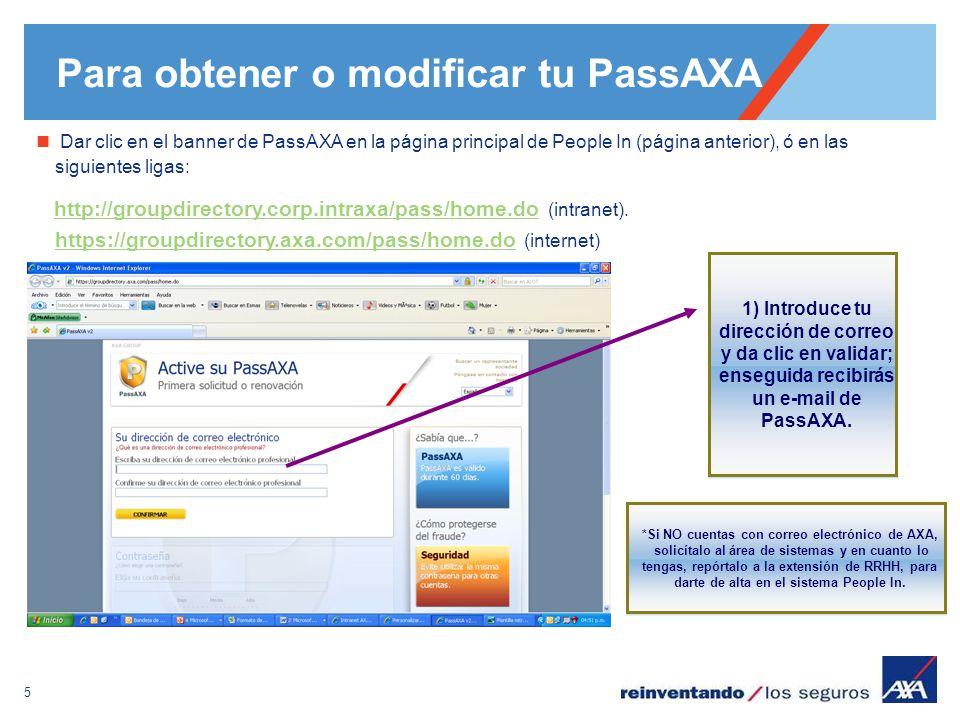 5 Para obtener o modificar tu PassAXA Dar clic en el banner de PassAXA en la página principal de People In (página anterior), ó en las siguientes liga