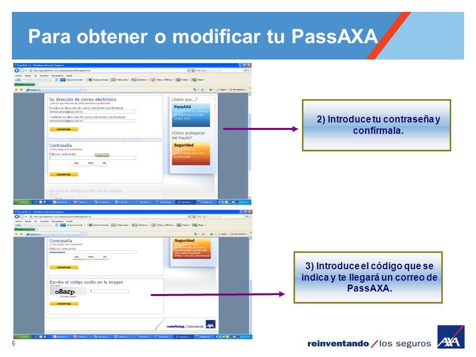 6 Para obtener o modificar tu PassAXA 2) Introduce tu contraseña y confírmala. 3) Introduce el código que se indica y te llegará un correo de PassAXA.