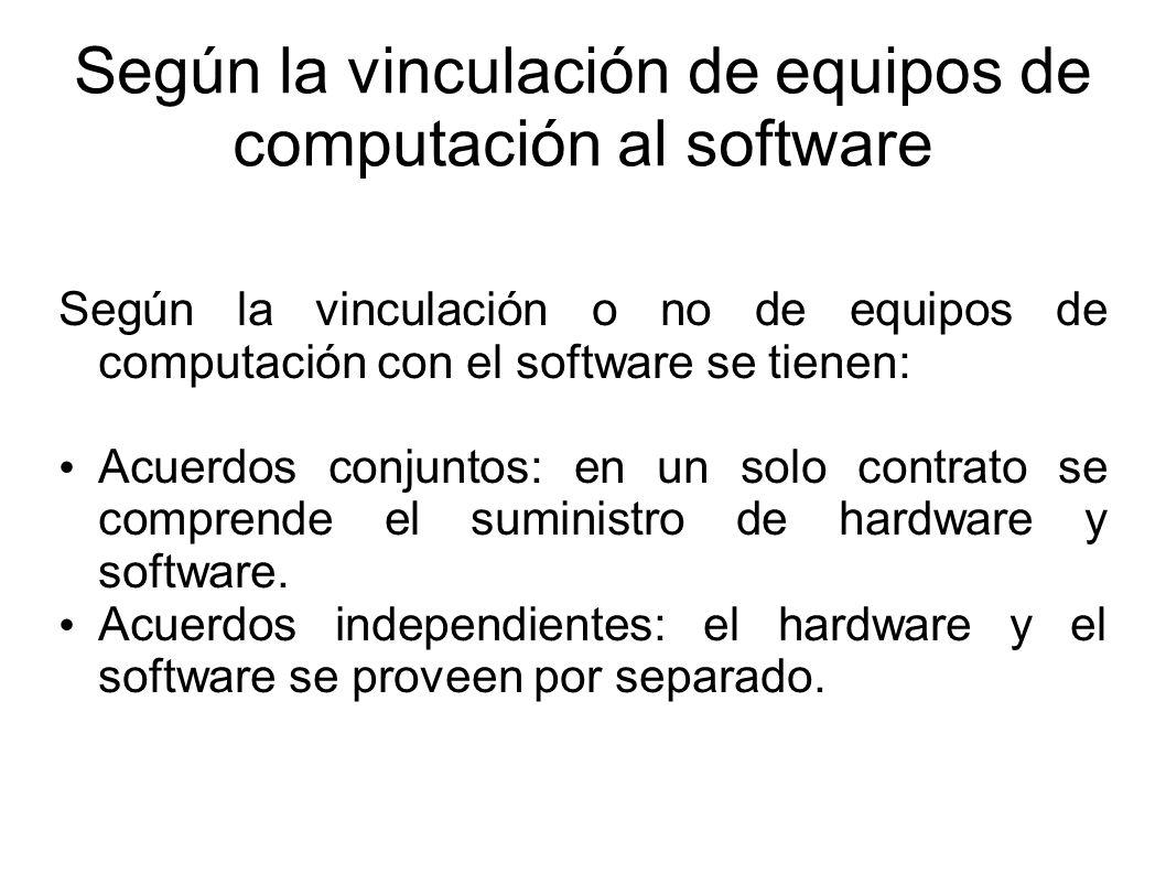 Según la vinculación de equipos de computación al software Según la vinculación o no de equipos de computación con el software se tienen: Acuerdos conjuntos: en un solo contrato se comprende el suministro de hardware y software.