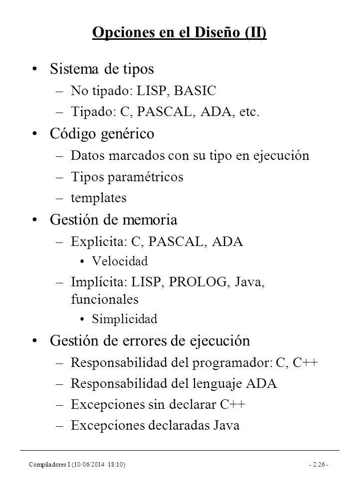 Compiladores I (10/06/2014 18:10)- 2.26 - Opciones en el Diseño (II) Sistema de tipos –No tipado: LISP, BASIC –Tipado: C, PASCAL, ADA, etc.
