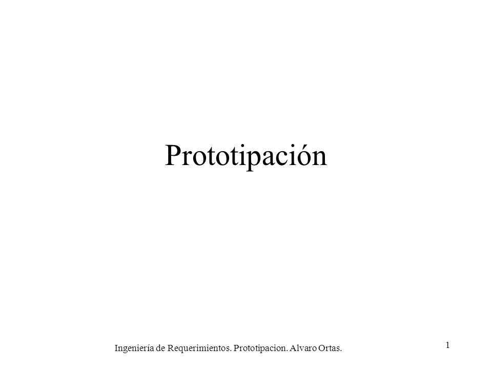 Ingeniería de Requerimientos. Prototipacion. Alvaro Ortas. 1 Prototipación