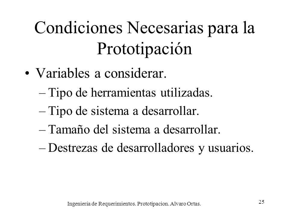 Ingeniería de Requerimientos. Prototipacion. Alvaro Ortas. 25 Condiciones Necesarias para la Prototipación Variables a considerar. –Tipo de herramient