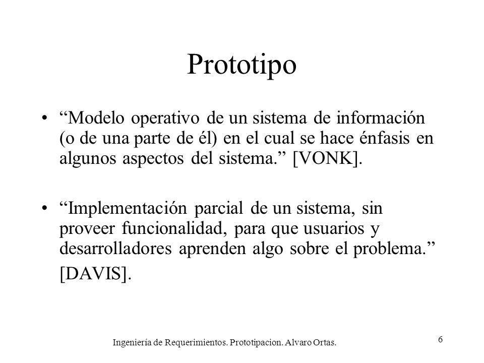 Ingeniería de Requerimientos. Prototipacion. Alvaro Ortas. 6 Prototipo Modelo operativo de un sistema de información (o de una parte de él) en el cual