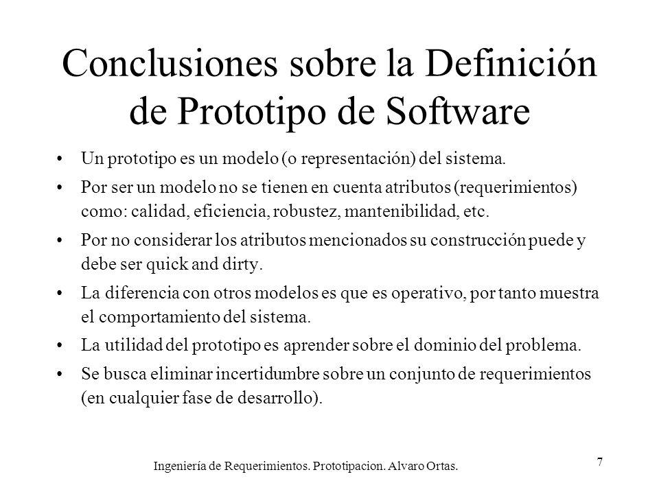 Ingeniería de Requerimientos. Prototipacion. Alvaro Ortas. 7 Conclusiones sobre la Definición de Prototipo de Software Un prototipo es un modelo (o re