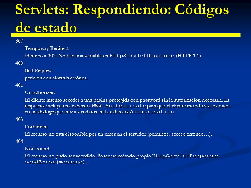 Servlets: Respondiendo: Códigos de estado 405 Method Not Allowed El método de petición ( GET, POST, HEAD, DELETE, PUT, TRACE, etc.) no es permitido para el recurso solicitado.