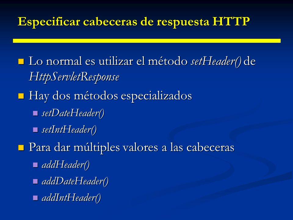 Especificar cabeceras de respuesta HTTP También podemos comprobar si ya se ha utilizado alguna cabecera con containsHeader() También podemos comprobar si ya se ha utilizado alguna cabecera con containsHeader() Atajos para cabeceras comunes: Atajos para cabeceras comunes: setContentType() setContentType() setContentLength() setContentLength() addCookie() addCookie() sendRedirect() sendRedirect()
