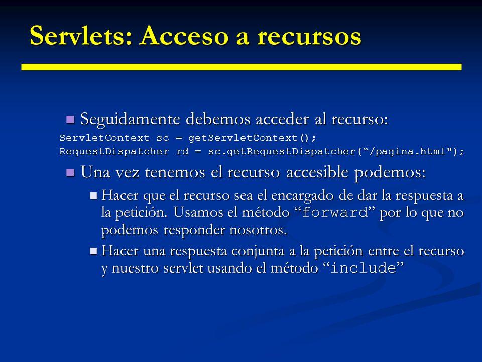 Servlets: Acceso a recursos En otra ocasiones puede que se quiera compartir recursos entre distintos servlets.