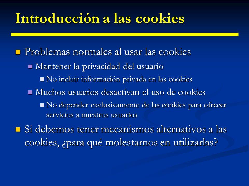 Servlets: Respondiendo: Cookies Para utilizar cookies lo único que hay que hacer es: Para utilizar cookies lo único que hay que hacer es: 1) Crear una cookie: new Cookie(String name, String value) 1) Crear una cookie: new Cookie(String name, String value) El nombre no puede contener ni espacios ni: [ ] ( ) =, / .