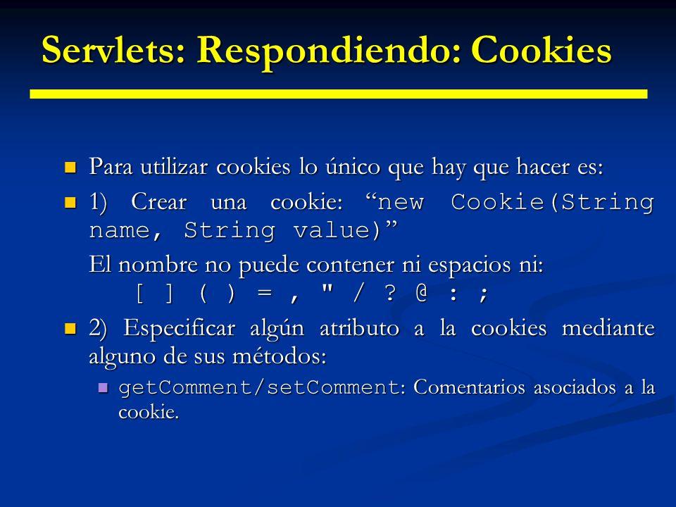 Servlets: Respondiendo: Cookies getDomain/setDomain : Indicar el dominio al que se aplica la cookie.