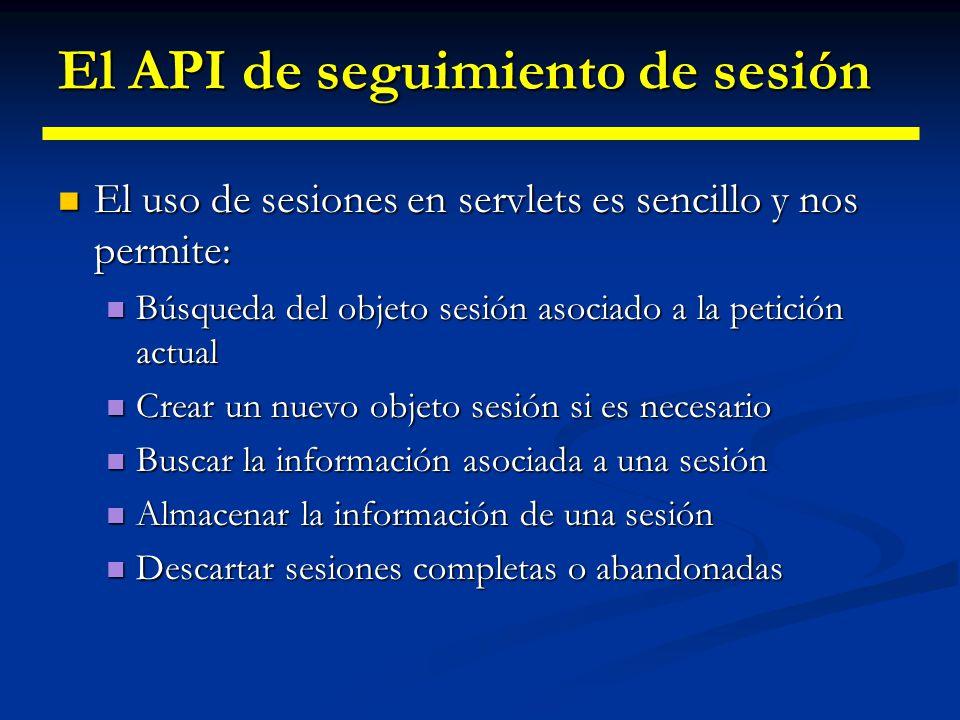 Buscar el objeto HttpSession Para obtener el objeto sesión utilizamos el método getSession() de la clase HttpServletRequest.