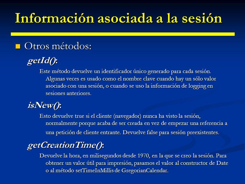 Información asociada a la sesión getLastAccessedTime(): Esto devuelve la hora, en milisegundos desde 1970, en que la sesión fue enviada por última vez al cliente.