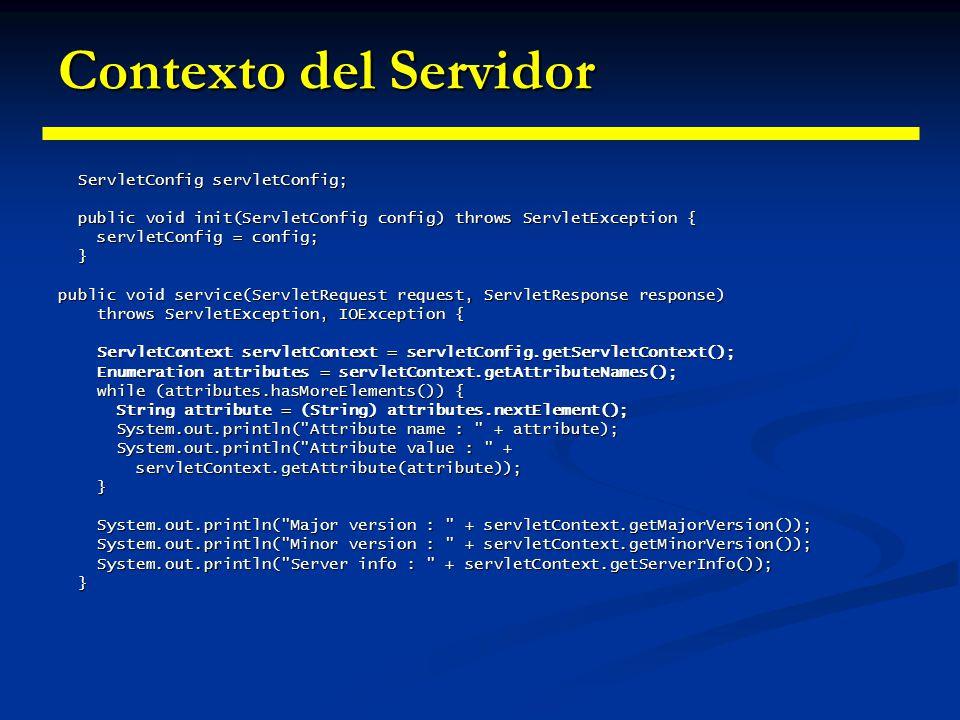 Manejo de eventos del contexto Interface ServletContextListener Interface ServletContextListener Un objeto de esta interface recibe los eventos de creación y destrucción de un contexto de Servlet.