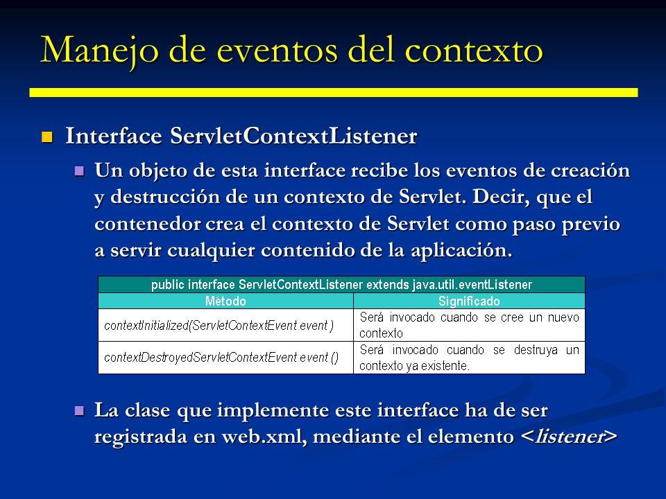 Manejo de eventos del contexto Interface ServletContextAttributeListener Interface ServletContextAttributeListener Notifica cuando existe un cambio en el estado de un contexto.