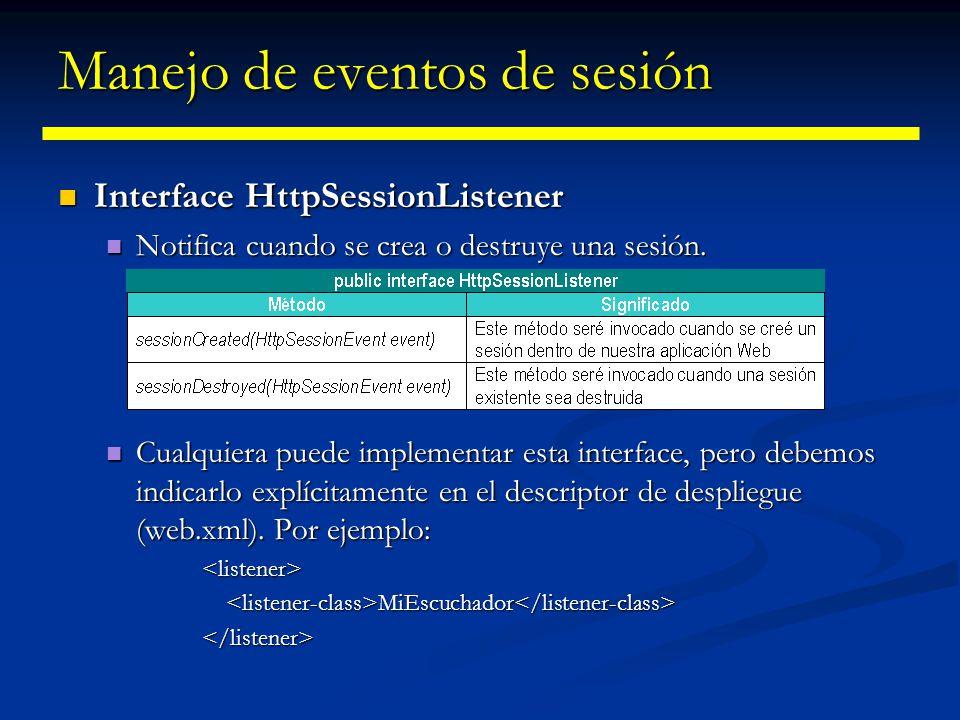 Manejo de eventos de sesión Interface HttpSessionActivationListener Interface HttpSessionActivationListener Esta interface se utiliza para la notificación de activación o pasivación.