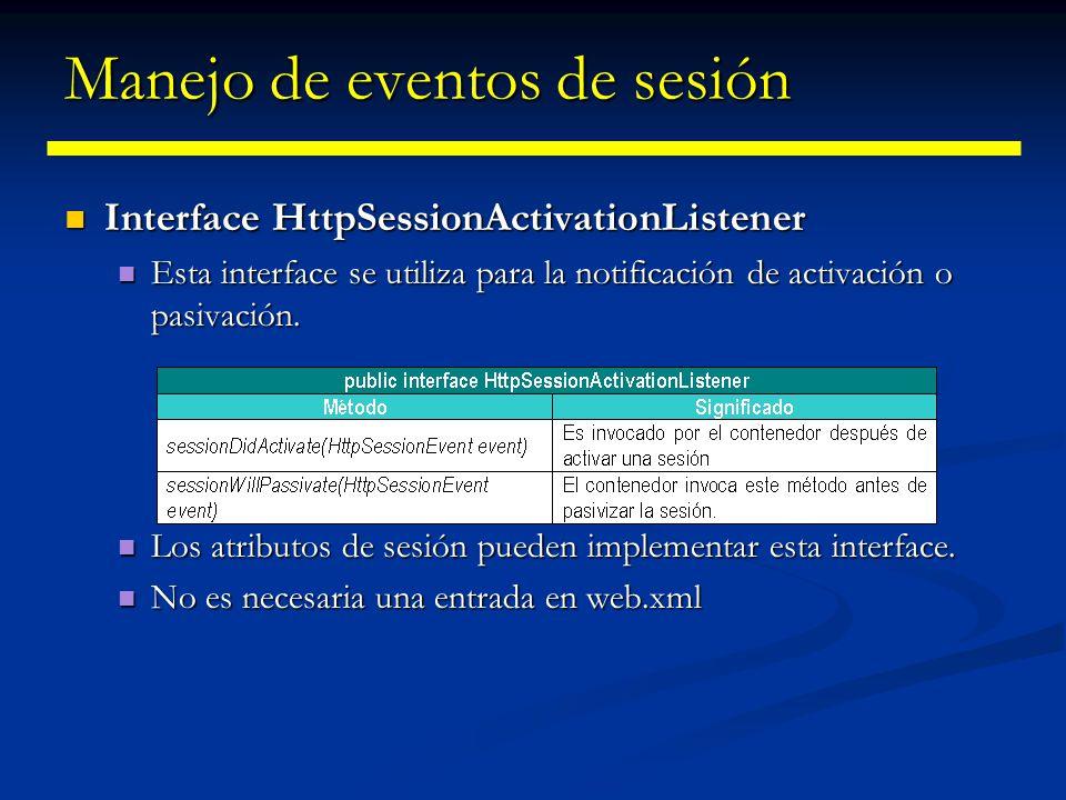 Manejo de eventos de sesión La clase HttpSessionEvent La clase HttpSessionEvent Esta clase sólo tiene un método public HttpSession getSession(), por medio del cual podemos acceder a la sesión.