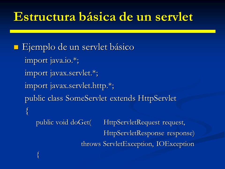 Estructura básica de un servlet // Use request para leer cabeceras HTTP // entrantes ( p.e.