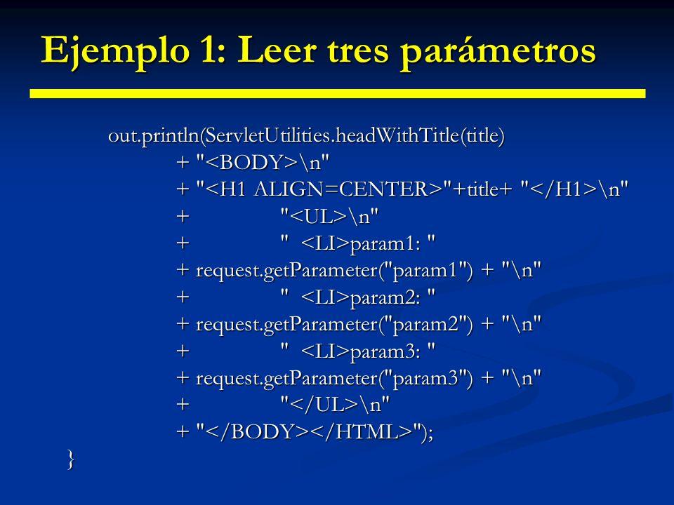 Ejemplo 1: Leer tres parámetros public void doPost(HttpServletRequest request, HttpServletResponse response) HttpServletResponse response) throws ServletException, IOException { doGet(request, response); }}