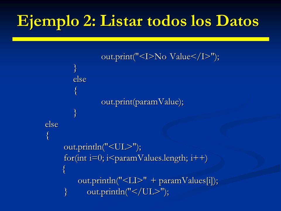 Ejemplo 2: Listar todos los Datos } } out.println( \n ); out.println( \n );} public void doPost(HttpServletRequest request, HttpServletResponse response) throws ServletException, IOException { doGet(request, response); }}