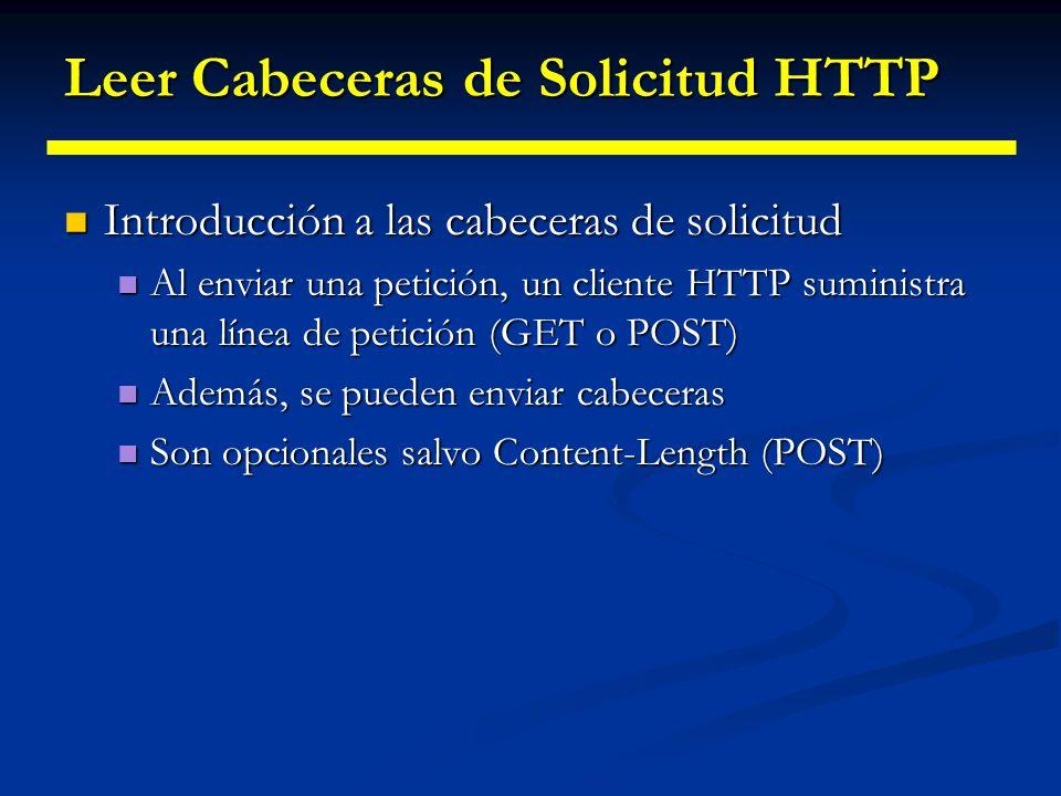 Leer cabeceras de solicitud HTTP Cabeceras más comunes Cabeceras más comunes Accept: Tipos MIME preferidos por el navegador Accept: Tipos MIME preferidos por el navegador Accept-Charset: Conjunto de caracteres esperado Accept-Charset: Conjunto de caracteres esperado Accept-Encoding: Las codificaciónes de datos (por ejemplo gzip) que el navegador cliente soporta y conoce.