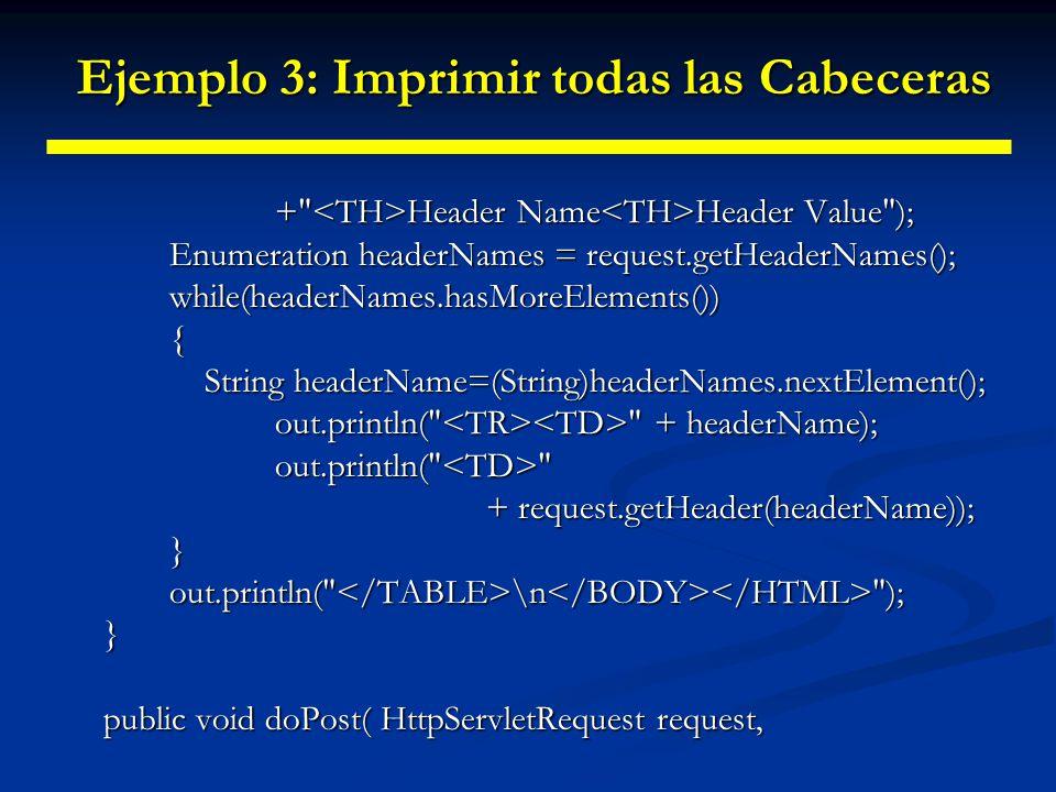 Ejemplo 3: Imprimir todas las Cabeceras Ejemplo 3: Imprimir todas las Cabeceras HttpServletResponse response) throws ServletException, IOException { doGet(request, response); }}