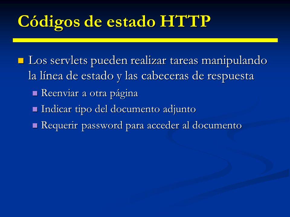 Especificar códigos de estado Seleccionamos un código de estado mediante el método setStatus() de HttpServletResponse Seleccionamos un código de estado mediante el método setStatus() de HttpServletResponse Los diferentes estados están definidos como constantes en HttpServletResponse Los diferentes estados están definidos como constantes en HttpServletResponse El nombre de la constante deriva del mensaje estándar HTTP 1.1 El nombre de la constante deriva del mensaje estándar HTTP 1.1 Se escribe en mayúsculas, sustituyendo los espacios por subrayados y con el prefijo SC (Status Code) Se escribe en mayúsculas, sustituyendo los espacios por subrayados y con el prefijo SC (Status Code) Ej: 404 => Not Found => SC_NOT_FOUND Ej: 404 => Not Found => SC_NOT_FOUND