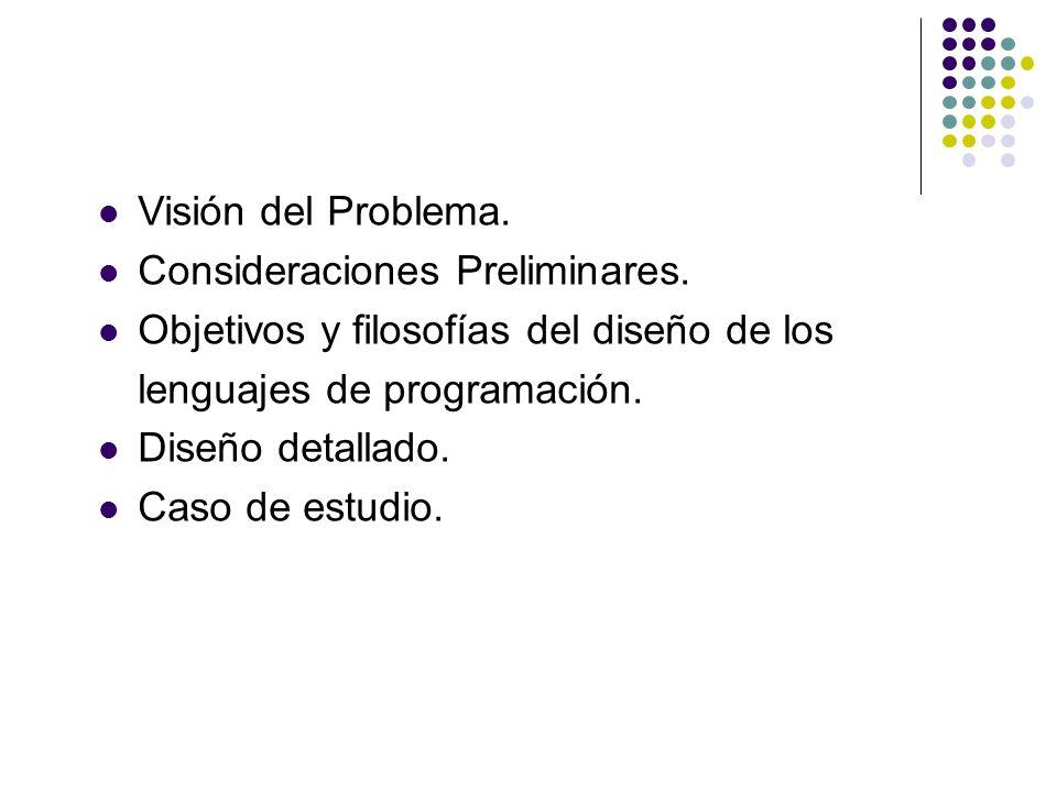 Visión del Problema. Consideraciones Preliminares. Objetivos y filosofías del diseño de los lenguajes de programación. Diseño detallado. Caso de estud
