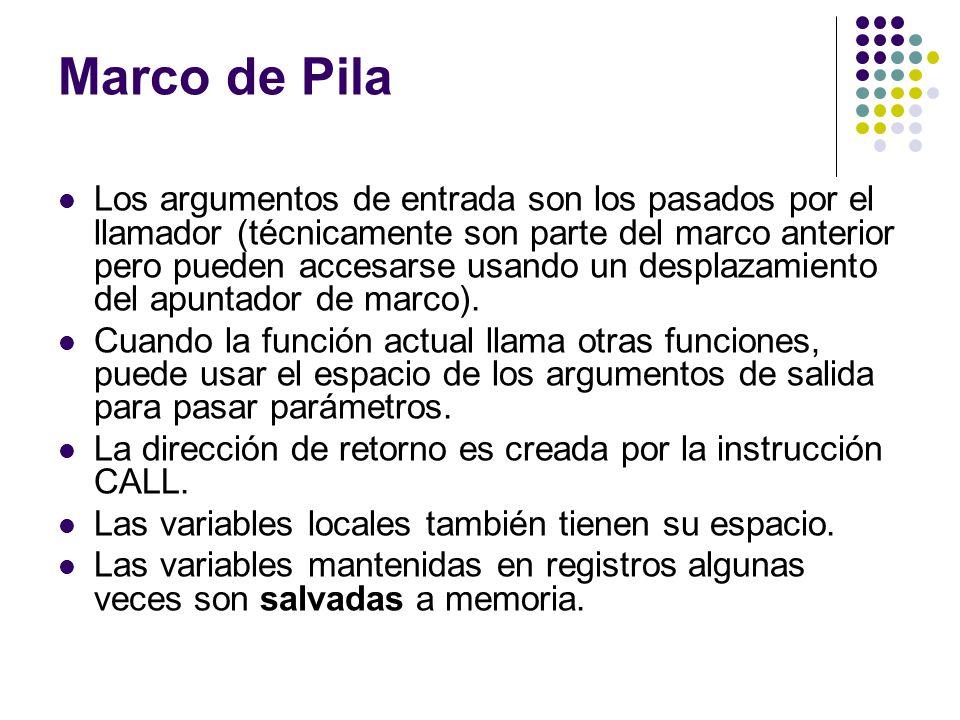 Marco de Pila Los argumentos de entrada son los pasados por el llamador (técnicamente son parte del marco anterior pero pueden accesarse usando un des