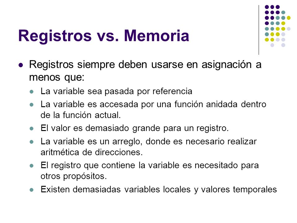 Registros vs. Memoria Registros siempre deben usarse en asignación a menos que: La variable sea pasada por referencia La variable es accesada por una