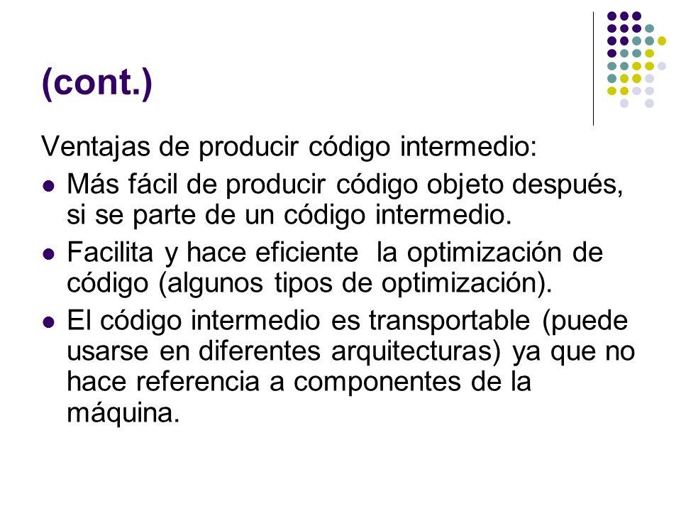 (cont.) Ventajas de producir código intermedio: Más fácil de producir código objeto después, si se parte de un código intermedio. Facilita y hace efic