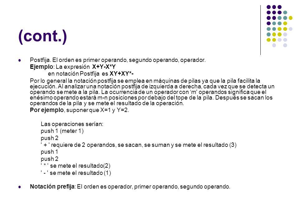 (cont.) Postfija. El orden es primer operando, segundo operando, operador. Ejemplo: La expresión X+Y-X*Y en notación Postfija es XY+XY*- Por lo genera