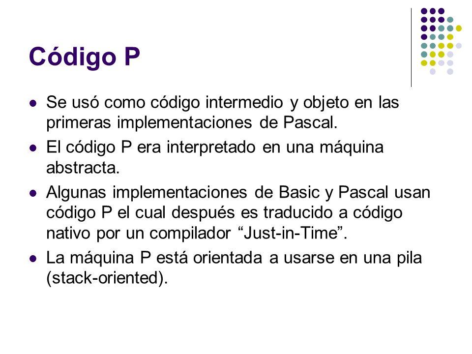 Código P Se usó como código intermedio y objeto en las primeras implementaciones de Pascal. El código P era interpretado en una máquina abstracta. Alg
