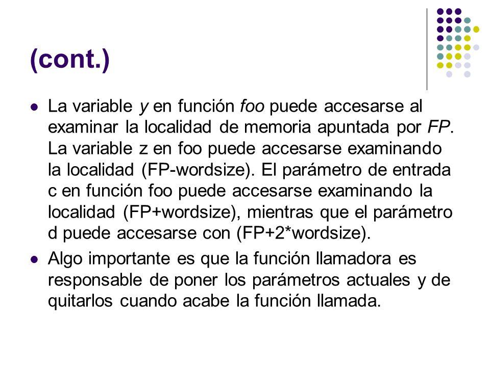 (cont.) La variable y en función foo puede accesarse al examinar la localidad de memoria apuntada por FP. La variable z en foo puede accesarse examina