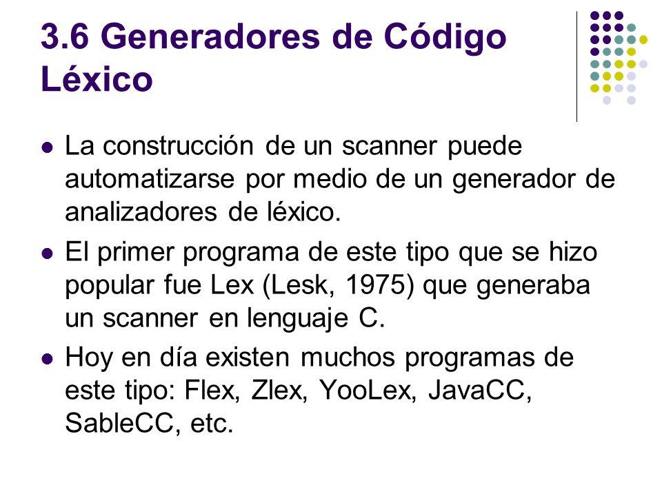 3.6 Generadores de Código Léxico La construcción de un scanner puede automatizarse por medio de un generador de analizadores de léxico. El primer prog